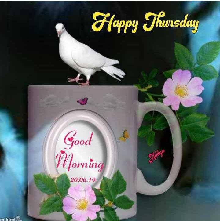 🌞காலை வணக்கம் - Happy Thursday Good Morning Adidya 20 . 06 . 19 mikimi - ShareChat