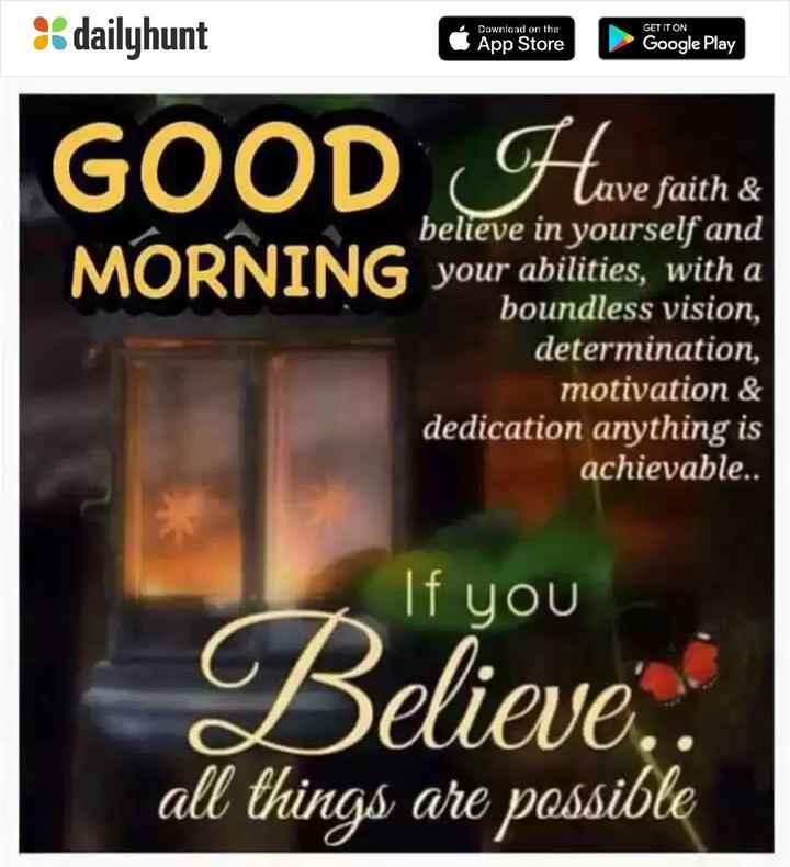 🌞காலை வணக்கம் - dailyhunt Download on the App Store GET IT ON Google Play GOOD Awve faith & I Lave faith & believe in yourself and your abilities , with a boundless vision , determination , motivation & dedication anything is achievable . . If you Believe . . all things are possible - ShareChat