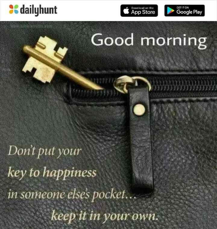🌞காலை வணக்கம் - % dailyhunt Download on the App Store GET IT ON Google Play SIGITUR ( App Store Coogle Play Good morning Don ' t put your key to happiness in someone elses pocket . . keep it in your own . - ShareChat
