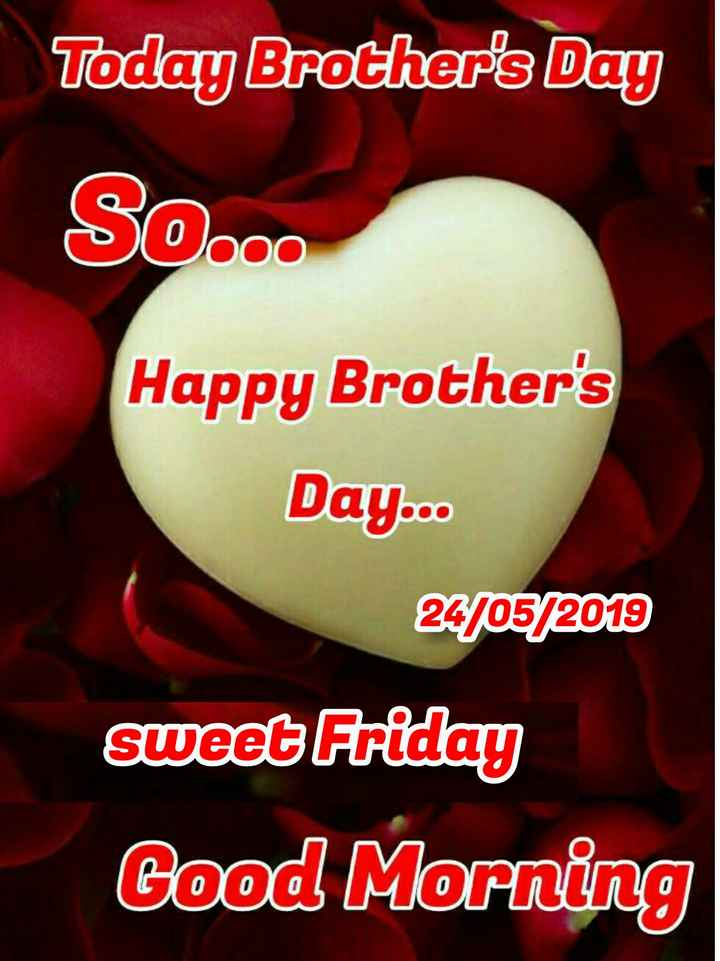 🌞காலை வணக்கம் - Today Brother ' s Day Happy Brother ' s Day . . . 24 / 05 / 2013 sweet Friday Good Morning - ShareChat