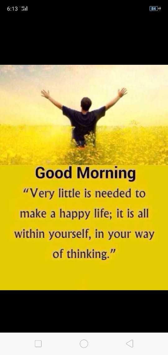 🌞காலை வணக்கம் - 6 : 13 S 844 Good Morning Very little is needed to make a happy life ; it is all within yourself , in your way of thinking . - ShareChat
