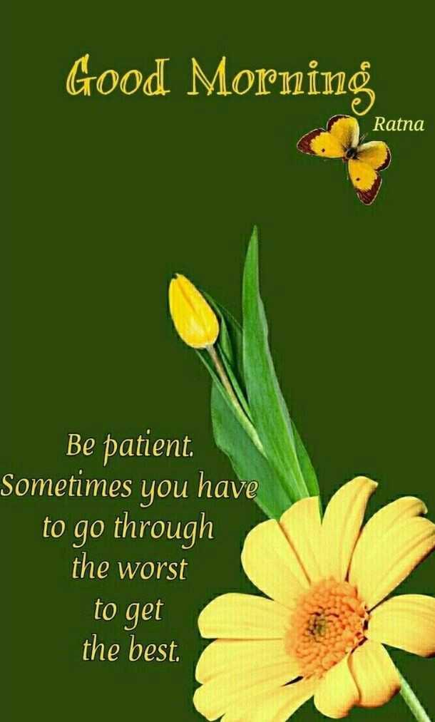 🌞காலை வணக்கம் - Good Morning Ratna Be patient Sometimes you have to go through the worst to get the best . - ShareChat