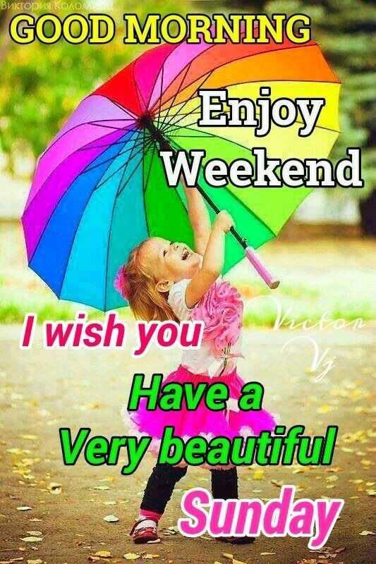 🌞காலை வணக்கம் - Виктория Колом GOOD MORNING Enjoy Weekend I wish you Have a Very beautiful - Sunday - ShareChat
