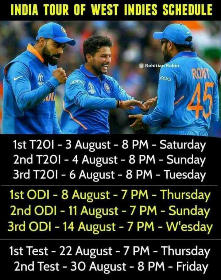 🏏 கிரிக்கெட் - INDIA TOUR OF WEST INDIES SCHEDULE Rohitian Robin popo 1st T201 - 3 August - 8 PM - Saturday 2nd T201 - 4 August - 8 PM - Sunday 3rd T20I - 6 August - 8 PM - Tuesday 1st ODI - 8 August - 7 PM - Thursday 2nd ODI - 11 August - 7 PM - Sunday 3rd ODI - 14 August - 7 PM - Wesday 1st Test - 22 August - 7 PM - Thursday 2nd Test - 30 August - 8 PM - Friday - ShareChat