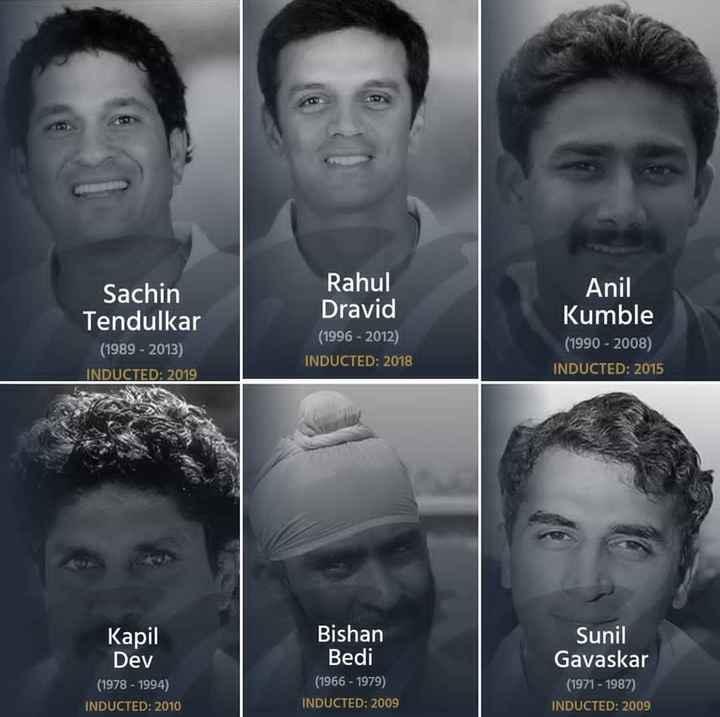 🏏 கிரிக்கெட் - Sachin Tendulkar ( 1989 - 2013 ) INDUCTED : 2019 Rahul Dravid ( 1996 - 2012 ) INDUCTED : 2018 Anil Kumble ( 1990 - 2008 ) INDUCTED : 2015 Kapil Dev ( 1978 - 1994 ) INDUCTED : 2010 Bishan Bedi ( 1966 - 1979 ) INDUCTED : 2009 Sunil Gavaskar ( 1971 - 1987 ) INDUCTED : 2009 - ShareChat
