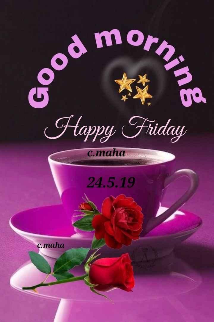 🤩 சண்டே ஸ்பெஷல் - a morn . Good , Happy Friday c . maha 24 . 5 . 19 c . maha - ShareChat
