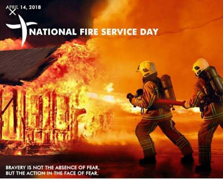 🎆சர்வேதேச தீயணைப்பு வீரர்கள் தினம் - APRIL 14 , 2018 NATIONAL FIRE SERVICE DAY BRAVERY IS NOT THE ABSENCE OF FEAR , BUT THE ACTION IN THE FACE OF FEAR . - ShareChat