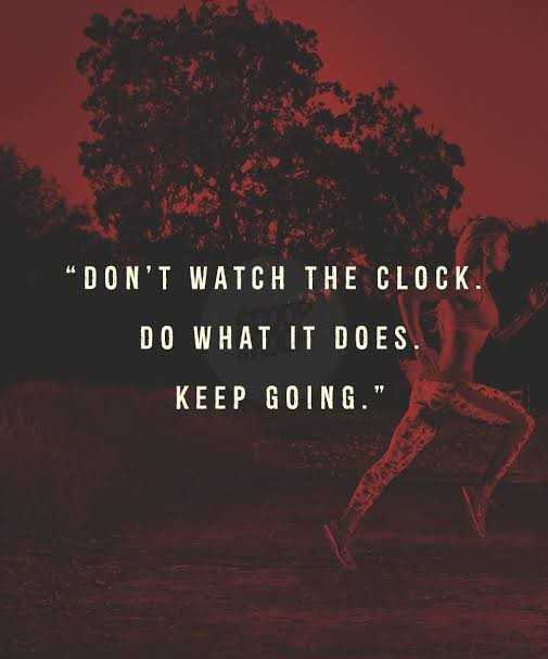 தன்னம்பிக்கை தினம் - a De DON ' T WATCH THE CLOCK . DO WHAT IT DOES . KEEP GOING . - ShareChat