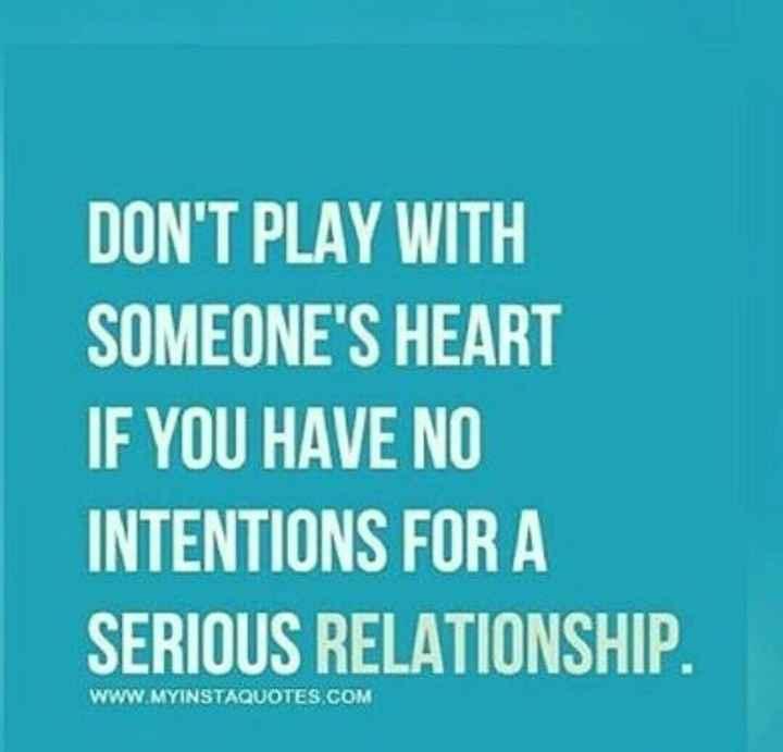 💪 தன்னம்பிக்கை - DON ' T PLAY WITH SOMEONE ' S HEART IF YOU HAVE NO INTENTIONS FOR A SERIOUS RELATIONSHIP . WWW . MYINSTAQUOTES . COM - ShareChat