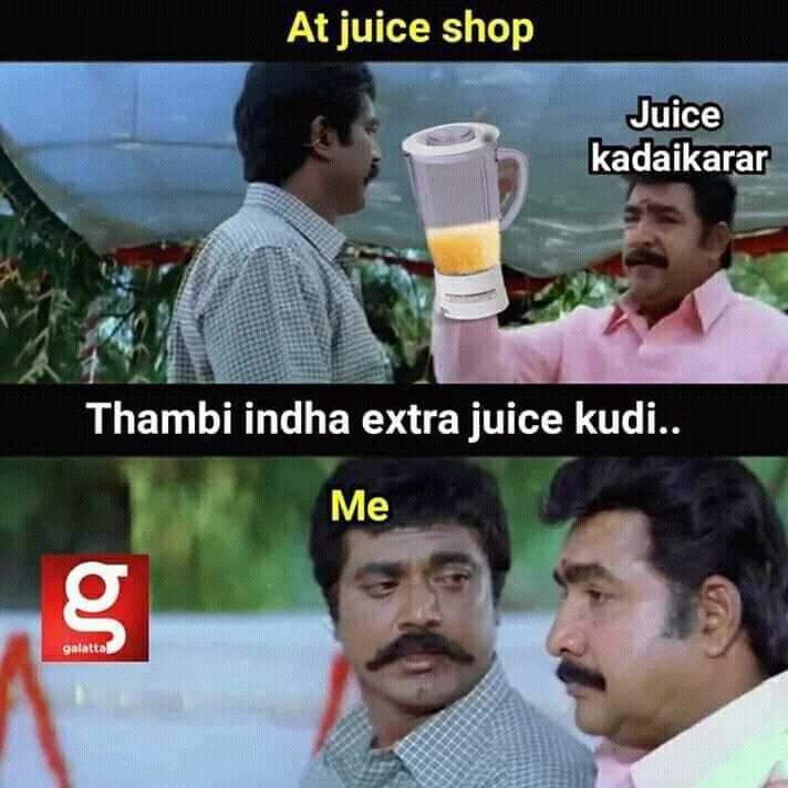 😅 தமிழ் மீம்ஸ் - At juice shop Juice kadaikarar Thambi indha extra juice kudi . . Me galattal - ShareChat
