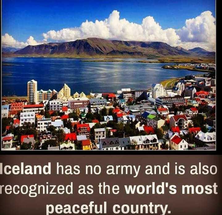 🤔தெரிந்து கொள்வோம் - M Iceland has no army and is also recognized as the world ' s most peaceful country . - ShareChat