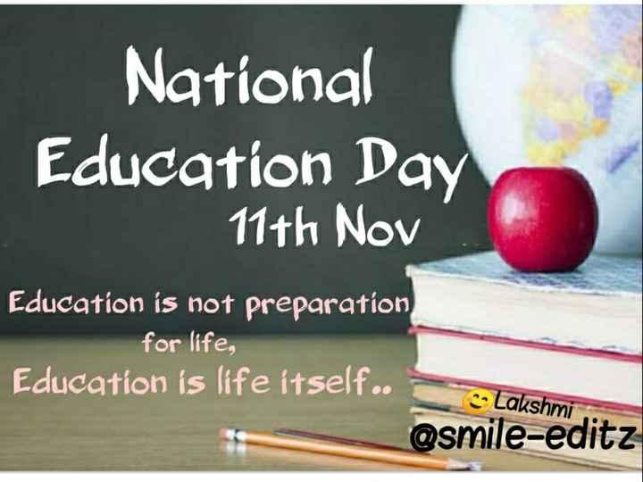 📚தேசிய கல்வி தினம் - National Education Day 11th Nov . Education is not preparation for life , Education is life itself . . Lakshmi @ smile - editz - ShareChat