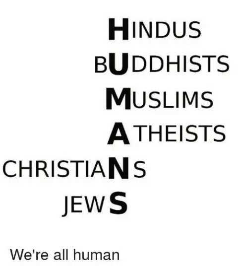 👫 நம் வாழ்கை - HINDUS BUDDHISTS MUSLIMS A THEISTS CHRISTIANS JEWS We ' re all human - ShareChat