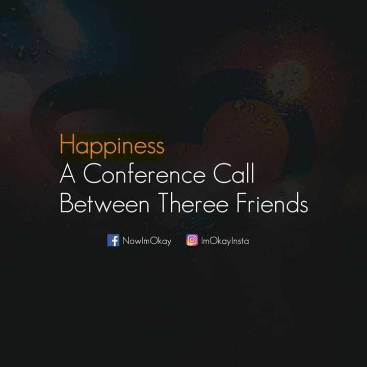 👫 நம் வாழ்கை - Happiness A Conference Call Between Theree Friends f NowlmOkay ImOkayInsta - ShareChat