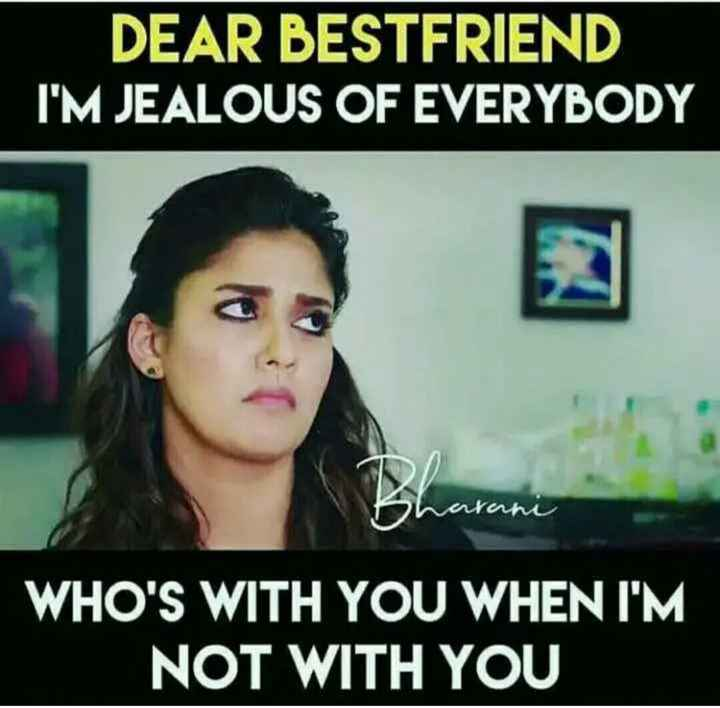 👬 பிரெண்ட்ஷிப் ஸ்டேட்டஸ் - DEAR BESTFRIEND I ' M JEALOUS OF EVERYBODY Sharani WHO ' S WITH YOU WHEN I ' M NOT WITH YOU - ShareChat