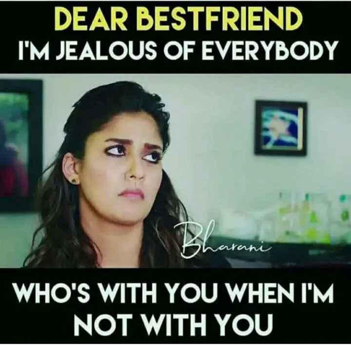 👬 பிரெண்ட்ஷிப் ஸ்டேட்டஸ் - DEAR BESTFRIEND I ' M JEALOUS OF EVERYBODY Sharani WHO ' S WITH YOU WHEN I ' M NOT WITH YOU - ShareChat