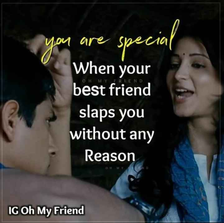 👬 பிரெண்ட்ஷிப் ஸ்டேட்டஸ் - OH MY FRIEND you are special When your best friend slaps you without any Reason OH MY IC Oh My Friend - ShareChat