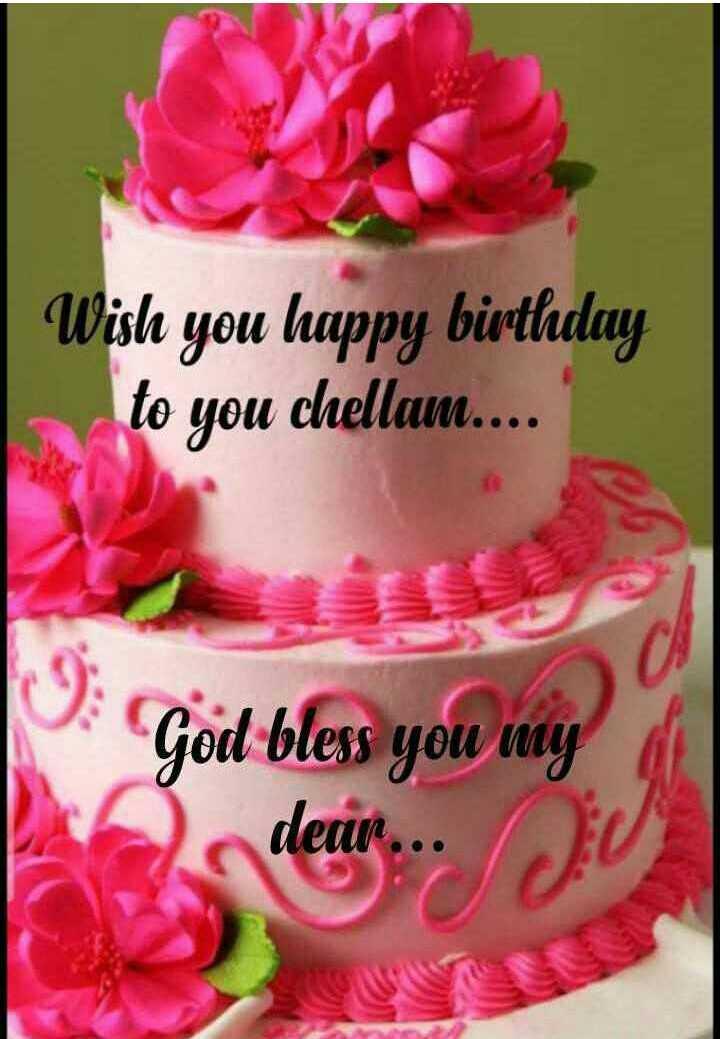 🤝பிறந்தநாள் வாழ்த்து - Wish you happy birthday to you chellam . . . . God bless you may dear . . . / - ShareChat
