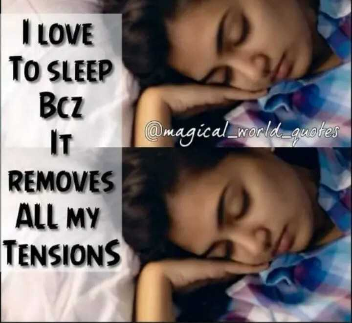 👩 பெண்களின் பெருமை - I LOVE TO SLEEP BCZ @ magical _ world _ quotes REMOVES ALL MY TENSIONS - ShareChat