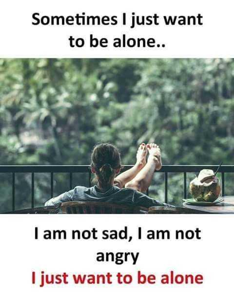 👩 பெண்களின் பெருமை - Sometimes I just want to be alone . . I am not sad , I am not angry I just want to be alone - ShareChat