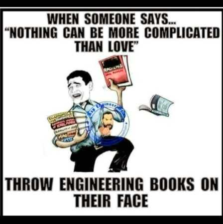 🤣 லொள்ளு - WHEN SOMEONE SAYS . . . NOTHING CAN BE MORE COMPLICATED THAN LOVE THROW ENGINEERING BOOKS ON THEIR FACE - ShareChat