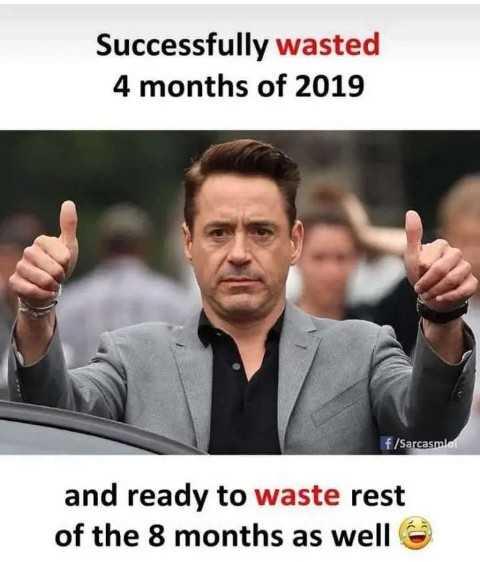 🤣 லொள்ளு - Successfully wasted 4 months of 2019 f / Sarcasmlar and ready to waste rest of the 8 months as well 6 - ShareChat