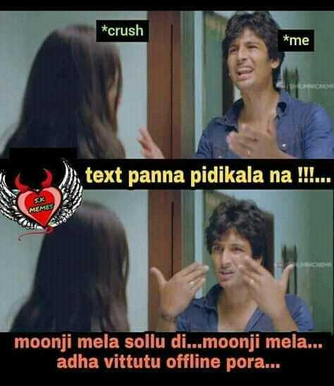 🤣 லொள்ளு - * crush * me 2x text panna pidikala na ! ! ! . . . MEME moonji mela sollu di . . . moonji mela . . . adha vittutu offline pora . . . - ShareChat