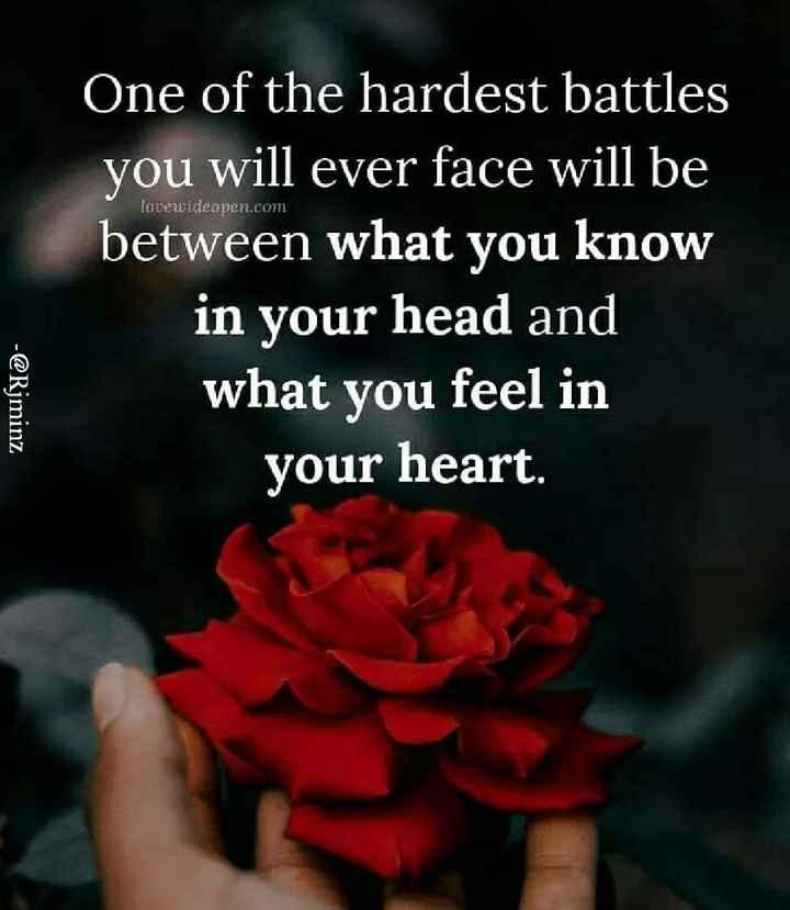வாழ்க்கை 🌿🌿🌿 - lovewideopen . com One of the hardest battles you will ever face will be between what you know in your head and what you feel in your heart . - @ Rjminz - ShareChat