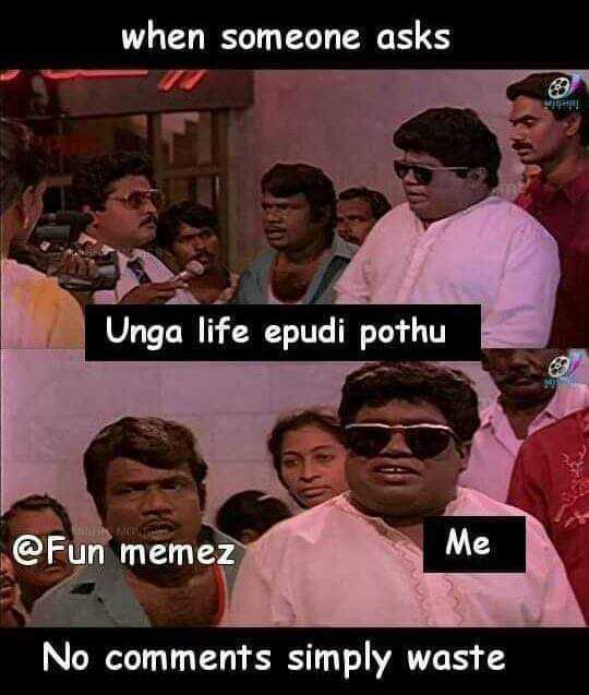 வாழ்க்கை 🌿🌿🌿 - when someone asks MISAL Unga life epudi pothu AGES @ Fun memez Me No comments simply waste - ShareChat