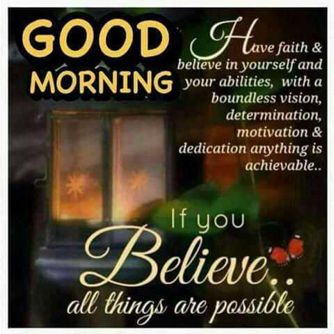 💐வாழ்த்து - GOOD Heuwe fath & Lave faith & believe in yourself and your abilities , with a boundless vision , determination , motivation & dedication anything is achievable . . If you Believe . all things are possible - ShareChat
