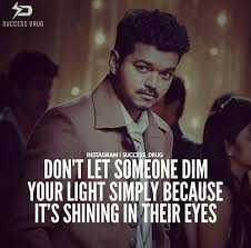 🤵விஜய் - SUCCESS CRUS INSTAGRAM SUCCESS DRUG DON ' T LET SOMEONE DIM YOUR LIGHT SIMPLY BECAUSE IT ' S SHINING IN THEIR EYES - ShareChat