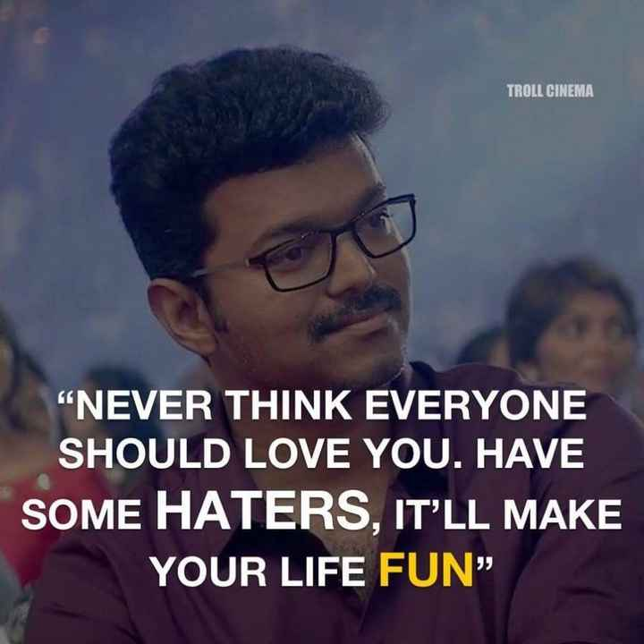"🤵விஜய் - TROLL CINEMA NEVER THINK EVERYONE SHOULD LOVE YOU . HAVE SOME HATERS , IT ' LL MAKE YOUR LIFE FUN "" - ShareChat"