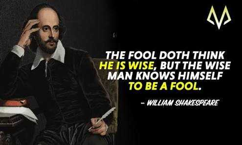 வில்லியம் சேக்சுபியர் நினைவு தினம் - THE FOOL DOTH THINK HE IS WISE , BUT THE WISE MAN KNOWS HIMSELF TO BE A FOOL . - WILLIAM SHAKESPEARE - ShareChat