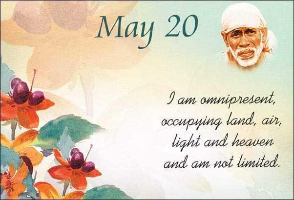 ஷிர்டி சாய்பாபா - May 20 I am omnipresent , occupying , air , light and heaven and am not limited . - ShareChat