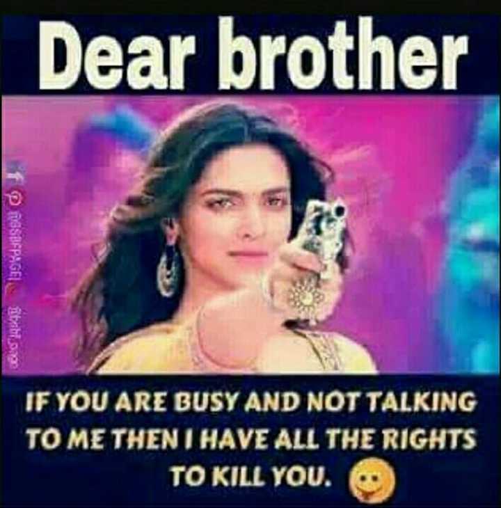 అన్న చెల్లిల్ల అనుబంధం - Dear brother TASHEPAGE than IF YOU ARE BUSY AND NOT TALKING TO ME THEN I HAVE ALL THE RIGHTS TO KILL YOU . - ShareChat