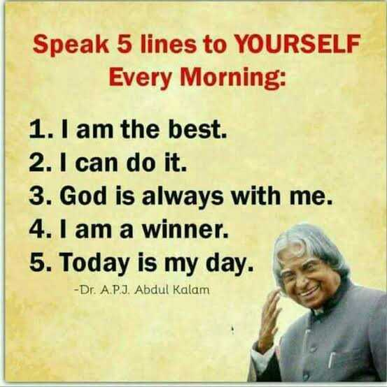 👵అబ్దుల్ కలాం జయంతి - Speak 5 lines to YOURSELF Every Morning : 1 . I am the best . 2 . I can do it . 3 . God is always with me . 4 . I am a winner . 5 . Today is my day . - Dr . A . P . J . Abdul Kalam - ShareChat