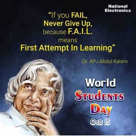 👵అబ్దుల్ కలాం జయంతి - National Electronics If you FAIL , Never Give Up , because F . A . I . L . means First Attempt In Learning Dr . APJ Abdul Kalam World STUDENTS DAY Oct 15 - ShareChat