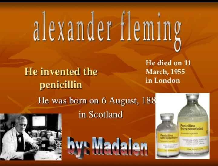 🌹అలెగ్జాండర్ ఫ్లెమింగ్గారి జయంతి🌹🌷 - alexander fleming He died on 11 He invented the March , 1955 in London penicillin He was born on 6 August , 188 in Scotland Penicilina Estreptomicina Penicilina Estreptomic by Madalen 3 - ShareChat