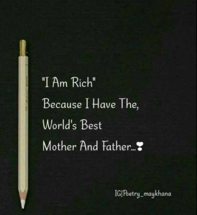 😏ఆటిట్యూడ్ స్టేటస్ - I Am Rich Because I Have The , World ' s Best Mother And Father . . . ! IG | Poetry _ maykhana - ShareChat