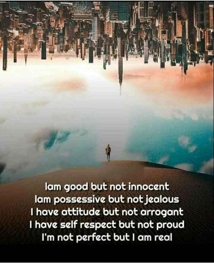 😏ఆటిట్యూడ్ స్టేటస్ - lam good but not innocent lam possessive but not jealous I have attitude but not arrogant I have self respect but not proud I ' m not perfect but I am real - ShareChat