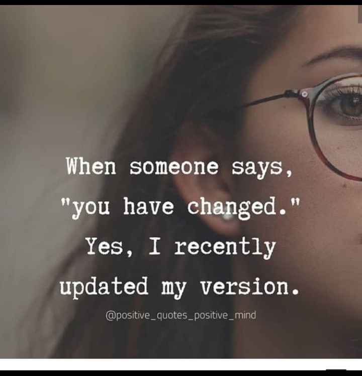 😏ఆటిట్యూడ్ స్టేటస్ - When someone says , you have changed . Yes , I recently updated my version . @ positive _ quotes _ positive _ mind - ShareChat