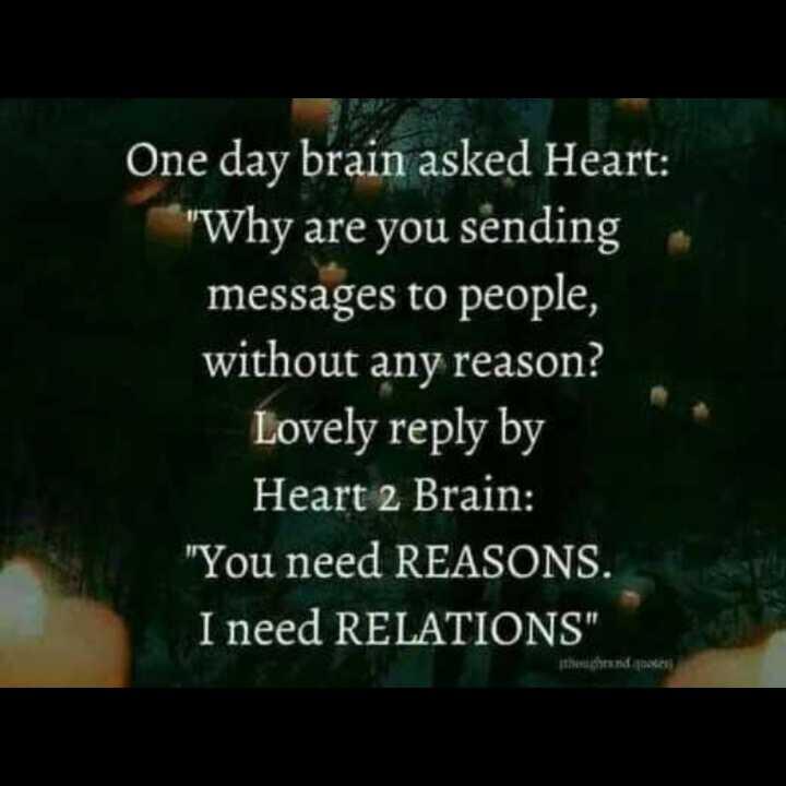 😏ఆటిట్యూడ్ స్టేటస్ - One day brain asked Heart : Why are you sending messages to people , without any reason ? Lovely reply by Heart 2 Brain : You need REASONS . I need RELATIONS the chand ignoces - ShareChat