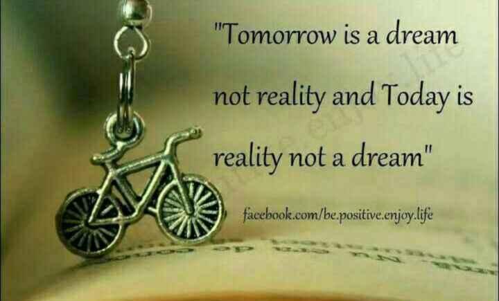 😏ఆటిట్యూడ్ స్టేటస్ - Tomorrow is a dream not reality and Today is reality not a dream facebook . com / be . positive . enjoy . life - ShareChat