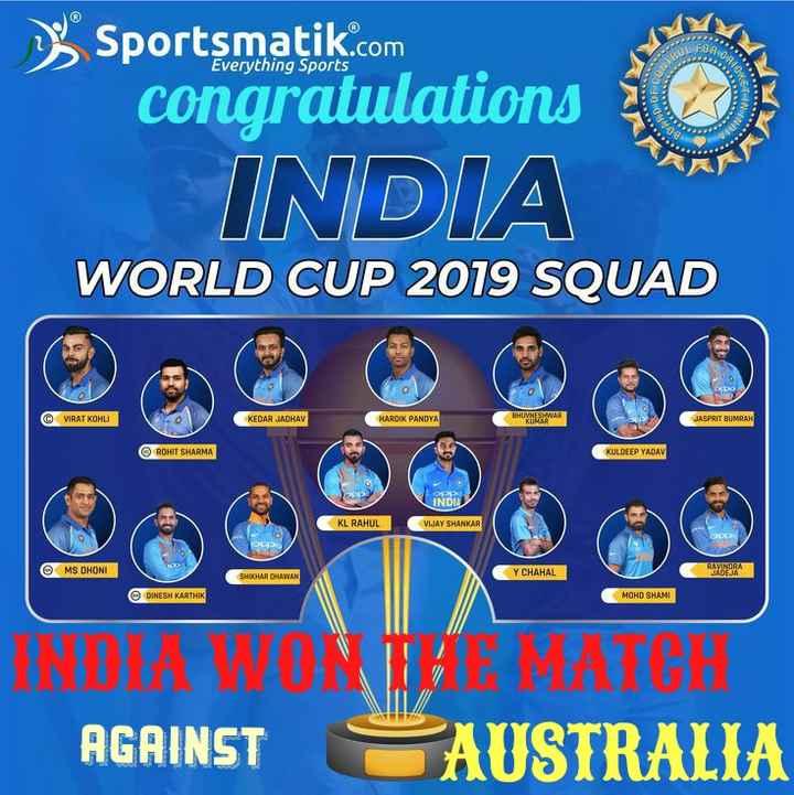 ఆస్ట్రేలియా vs ఇండియా 🏆 - Everything Sports Sportsmatik . com congratulations INDIA WORLD CUP 2019 SQUAD VIRAT KOHLI KEDAR JADHAV HARDIK PANDYA BHUVNESHWAR JASPRIT BUMRAH ROHIT SHARMA KULDEEP YADAV INDUS KL RAHUL VIJAY SHANKAR O MS DHONI Y CHAHAL RAINORA SHIKHAR OHAWAN DINESH KARTHIK MOHD SHAMI HNEDLAE ONE PATOH AGAINST AUSTRALIA - ShareChat