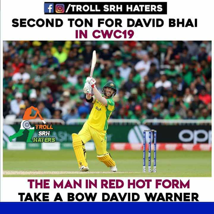 🏆ఆస్ట్రేలియా vs బంగ్లాదేశ్ - f / TROLL SRH HATERS SECOND TON FOR DAVID BHAI IN CWC19 O TROLL SRH HATERS THE MAN IN RED HOT FORM TAKE A BOW DAVID WARNER - ShareChat
