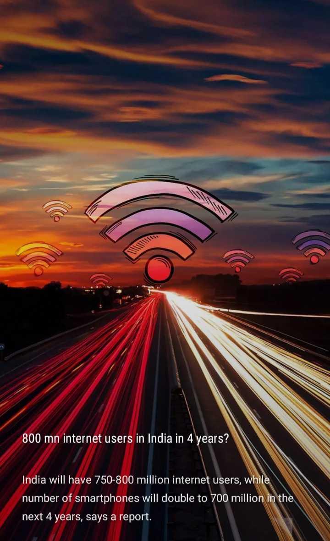 💻ఇంటర్నెట్ సంచలనం - 800 mn internet users in India in 4 years ? India will have 750 - 800 million internet users , while number of smartphones will double to 700 million in the next 4 years , says a report . - ShareChat