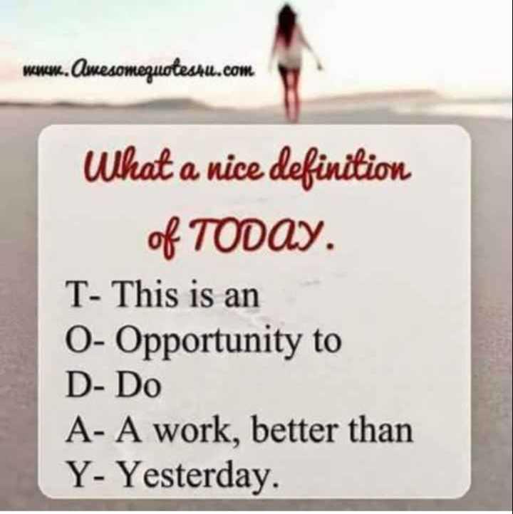 📚ఎడ్యుకేషనల్ వీడియోస్ - wwwww . Omesomequotestu . com What a nice definition of TODAY . T - This is an 0 - Opportunity to D - Do A - A work , better than Y - Yesterday . - ShareChat
