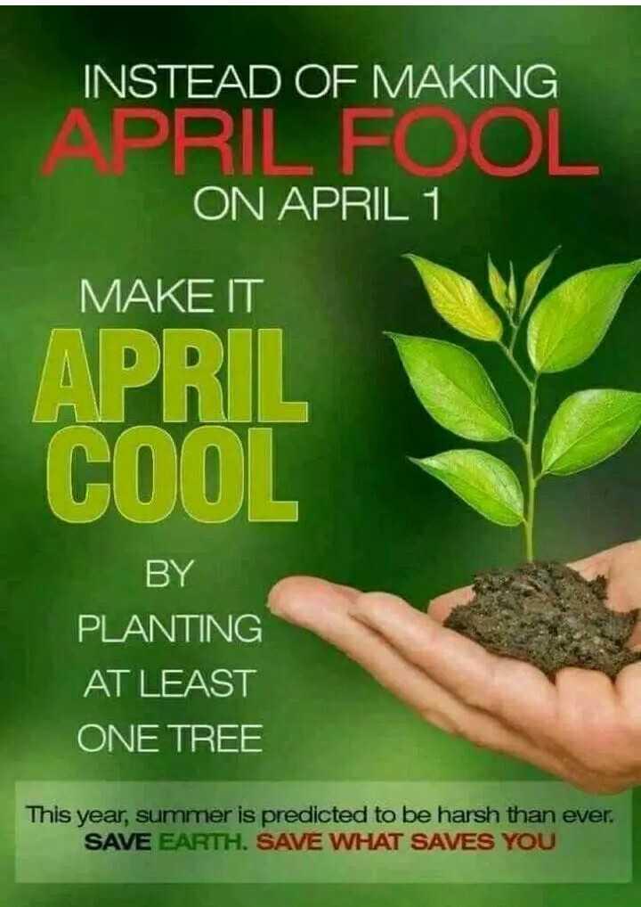 ఏప్రిల్ ఫూల్స్ డే - INSTEAD OF MAKING APRIL FOOL ON APRIL 1 MAKE IT APRIL COO BY PLANTING AT LEAST ONE TREE This year , summer is predicted to be harsh than ever . SAVE EARTH . SAVE WHAT SAVES YOU - ShareChat