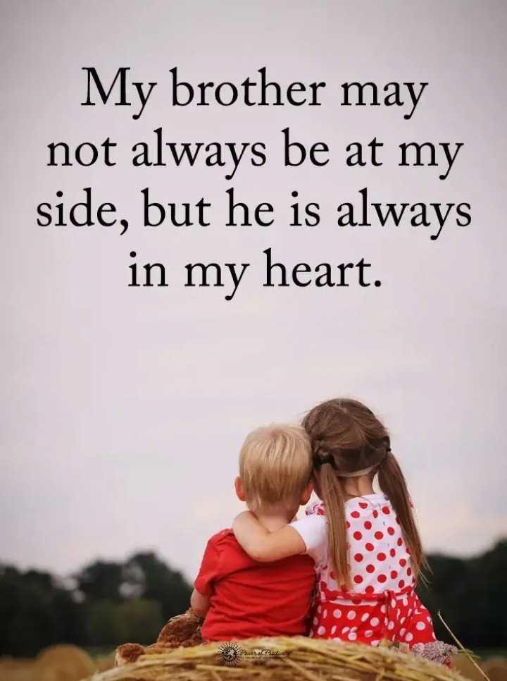 ఐ లవ్ మై బ్రదర్ - My brother may not always be at my side , but he is always in my heart . - ShareChat