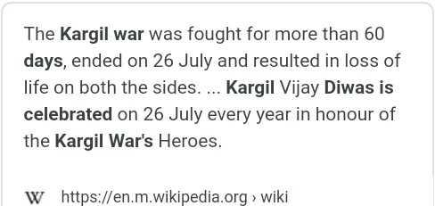 కార్గిల్ విజయ్ దివాస్ - The Kargil war was fought for more than 60 days , ended on 26 July and resulted in loss of life on both the sides . . . . Kargil Vijay Diwas is celebrated on 26 July every year in honour of the Kargil War ' s Heroes . W https : / / en . m . wikipedia . org > wiki - ShareChat